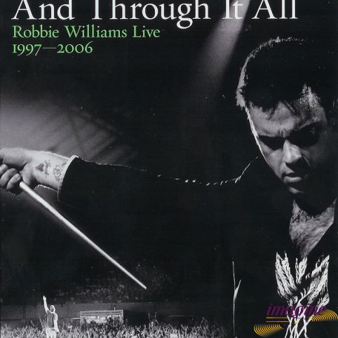 And Through It All: Robbie Williams Live 1997-2006 Williams Robbie