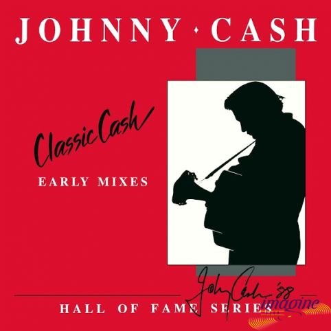 Classic Cash - Early Mixes  Hall Of Fame Series Cash Johnny