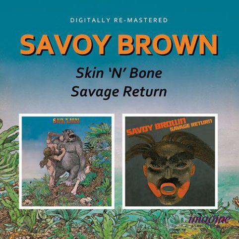 Skin N Bone/Savage Return Savoy Brown