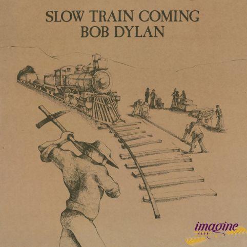 Slow Train Coming Dylan Bob