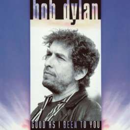 Good As I Been To You Dylan Bob