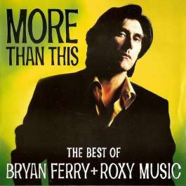 More Than This - Best Of Bryan Ferry + Roxy Music Roxy Music