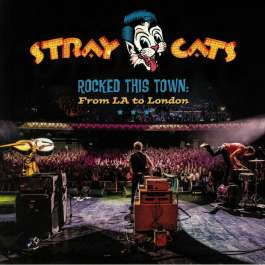 Rocked This Town : Fron LA To London Stray Cats