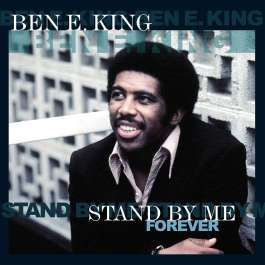 Stand By Me Forever King Ben E.