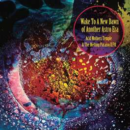 Wake To A New Dawn Of Another Astro Era Acid Mothers Temple & The Melting Paraiso UFO