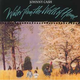 Water From The Wells Of Home Cash Johnny
