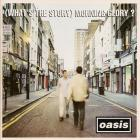 (What's The Story) Morning Glory? Oasis